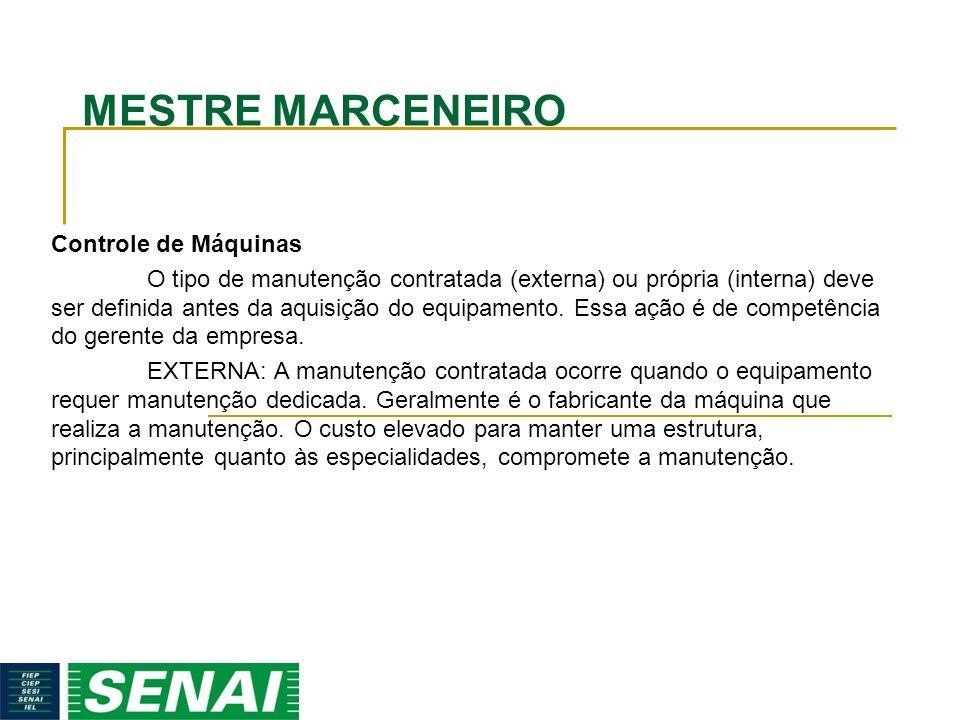 MESTRE MARCENEIRO Controle de Máquinas O tipo de manutenção contratada (externa) ou própria (interna) deve ser definida antes da aquisição do equipame