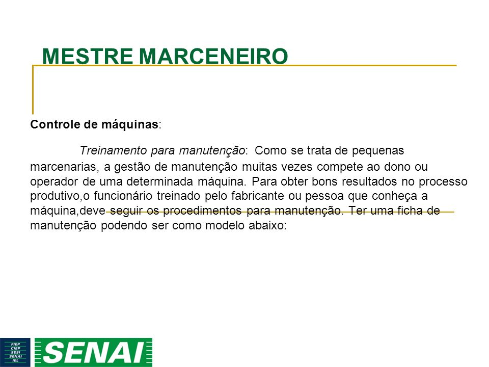 MESTRE MARCENEIRO Controle de máquinas: Treinamento para manutenção: Como se trata de pequenas marcenarias, a gestão de manutenção muitas vezes compet