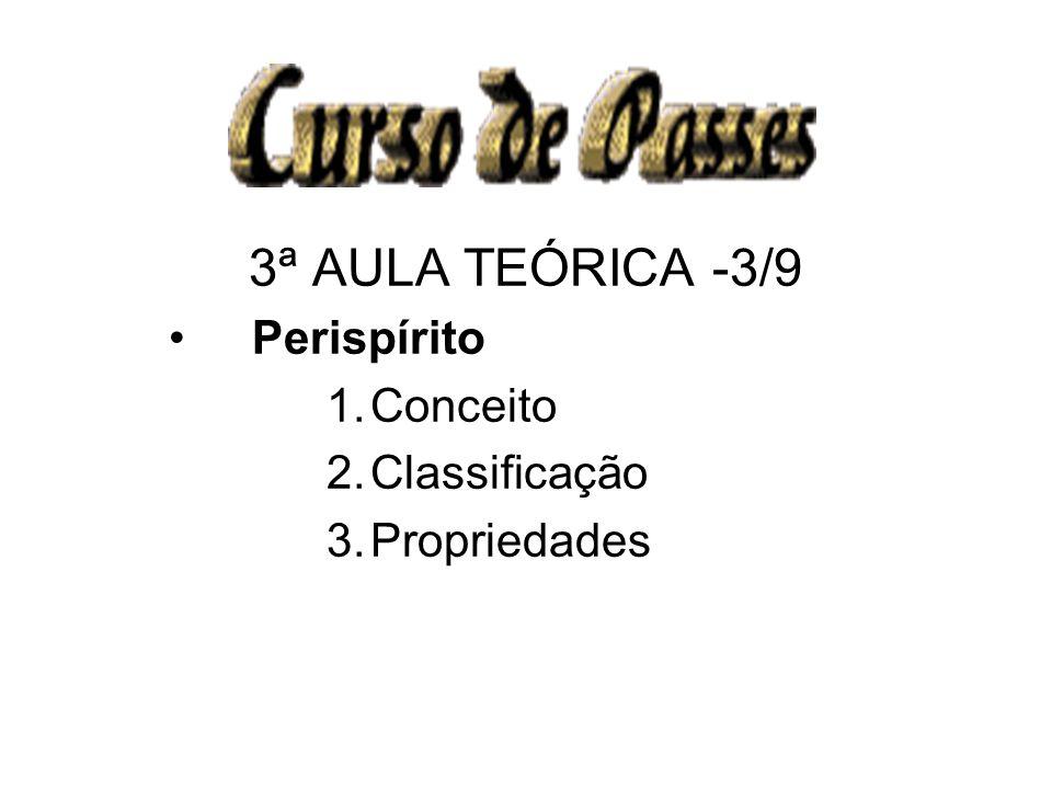 3ª AULA TEÓRICA -3/9 Perispírito 1.Conceito 2.Classificação 3.Propriedades