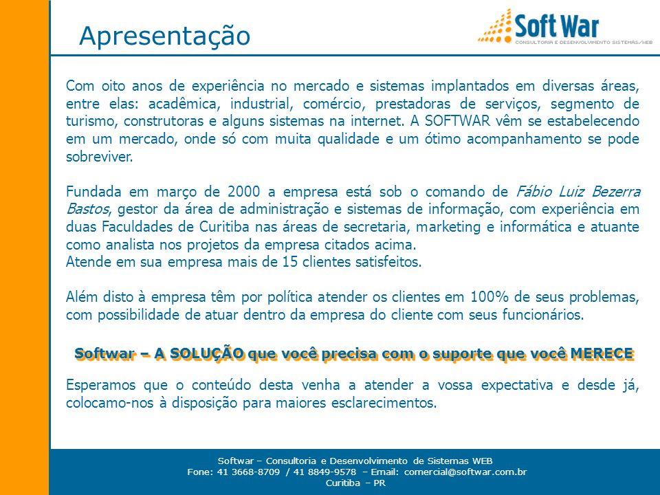 Softwar – Consultoria e Desenvolvimento de Sistemas WEB Fone: 41 3668-8709 / 41 8849-9578 – Email: comercial@softwar.com.br Curitiba – PR Com oito ano