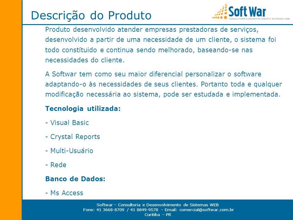 Softwar – Consultoria e Desenvolvimento de Sistemas WEB Fone: 41 3668-8709 / 41 8849-9578 – Email: comercial@softwar.com.br Curitiba – PR Módulos do Sistema Configurações Gerais Administrativo Almoxarifado OS e Orçamentos Financeiro Relatórios