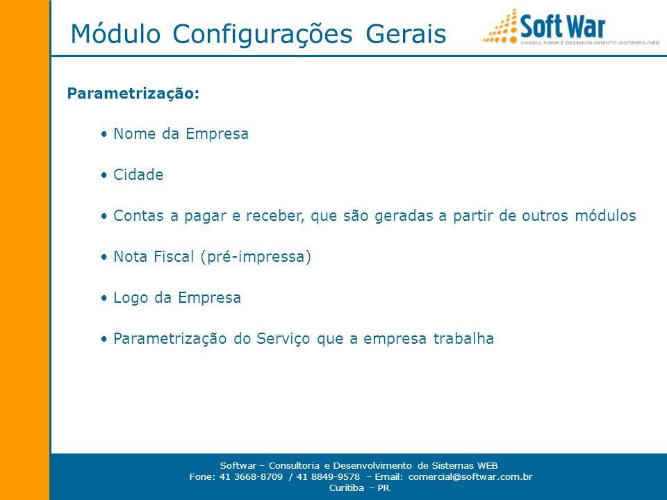 Softwar – Consultoria e Desenvolvimento de Sistemas WEB Fone: 41 3668-8709 / 41 8849-9578 – Email: comercial@softwar.com.br Curitiba – PR Tela de Configurações Gerais