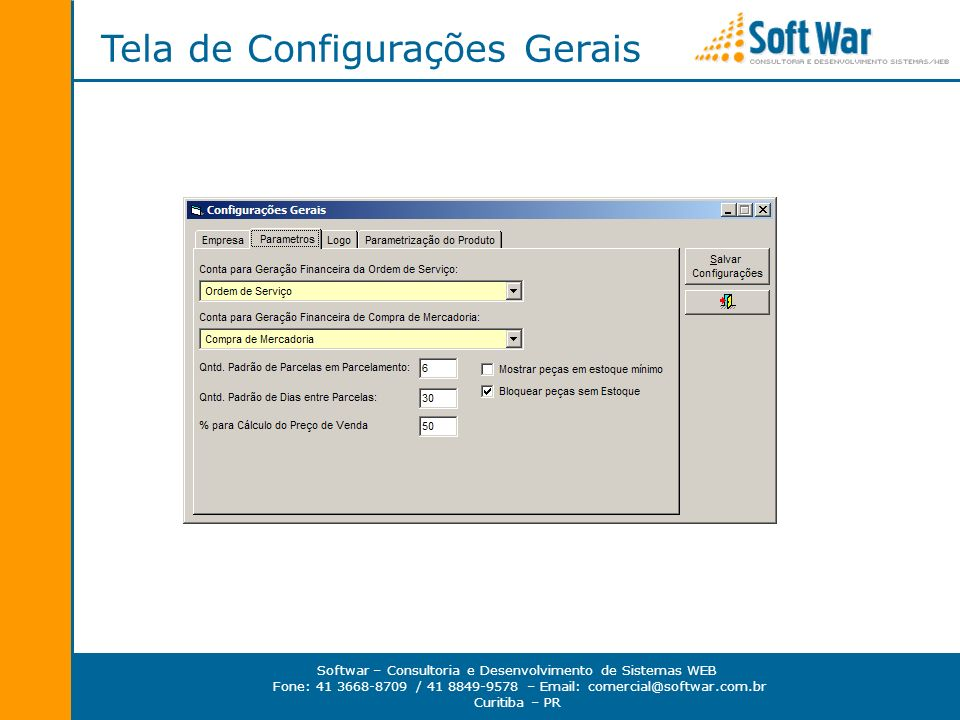 Softwar – Consultoria e Desenvolvimento de Sistemas WEB Fone: 41 3668-8709 / 41 8849-9578 – Email: comercial@softwar.com.br Curitiba – PR Tela de Conf