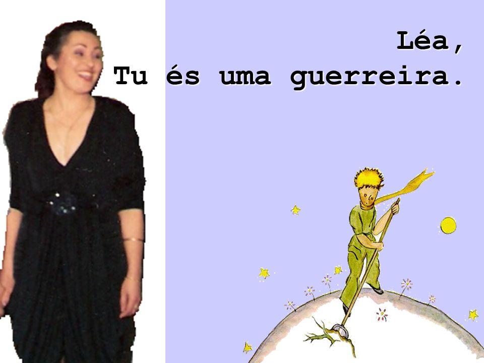 Léa, Tu és uma guerreira.