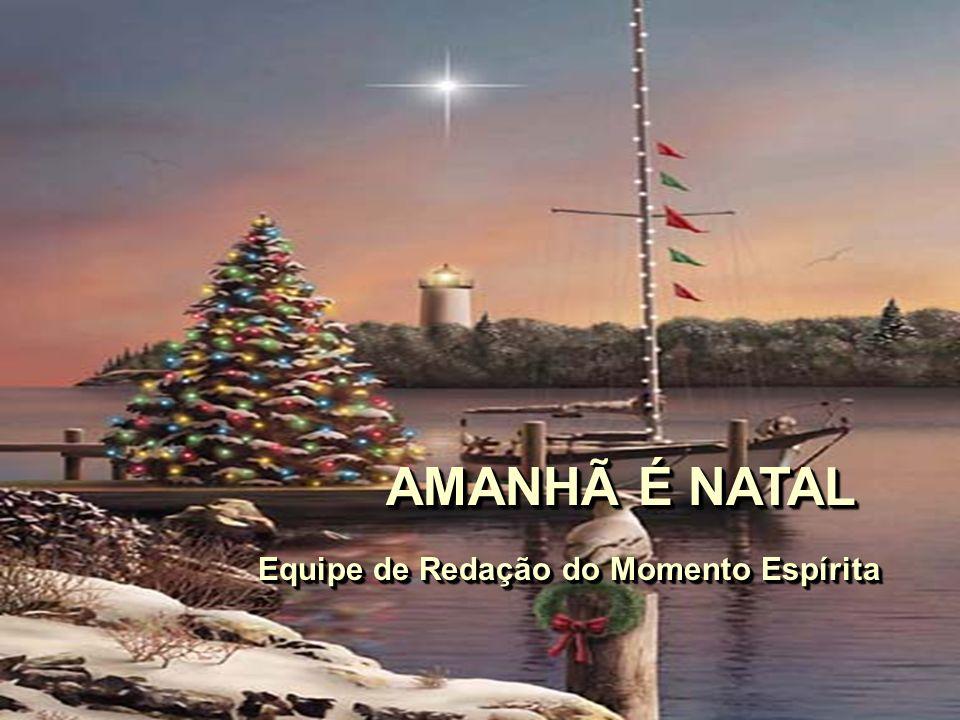 AMANHÃ É NATAL Equipe de Redação do Momento Espírita