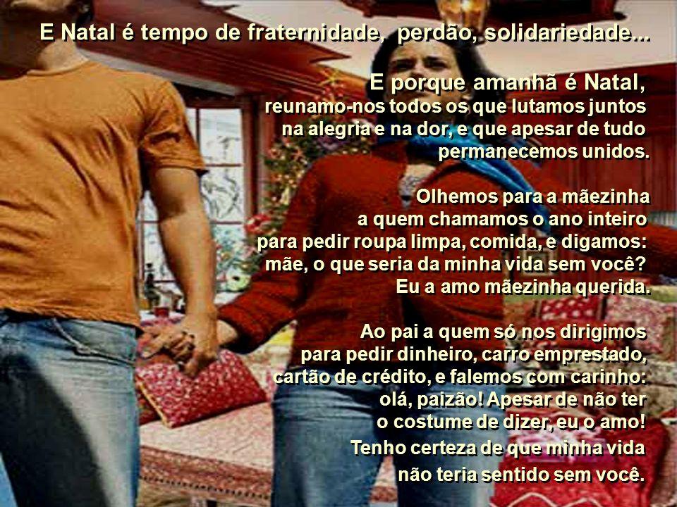 E Natal é tempo de fraternidade, perdão, solidariedade...