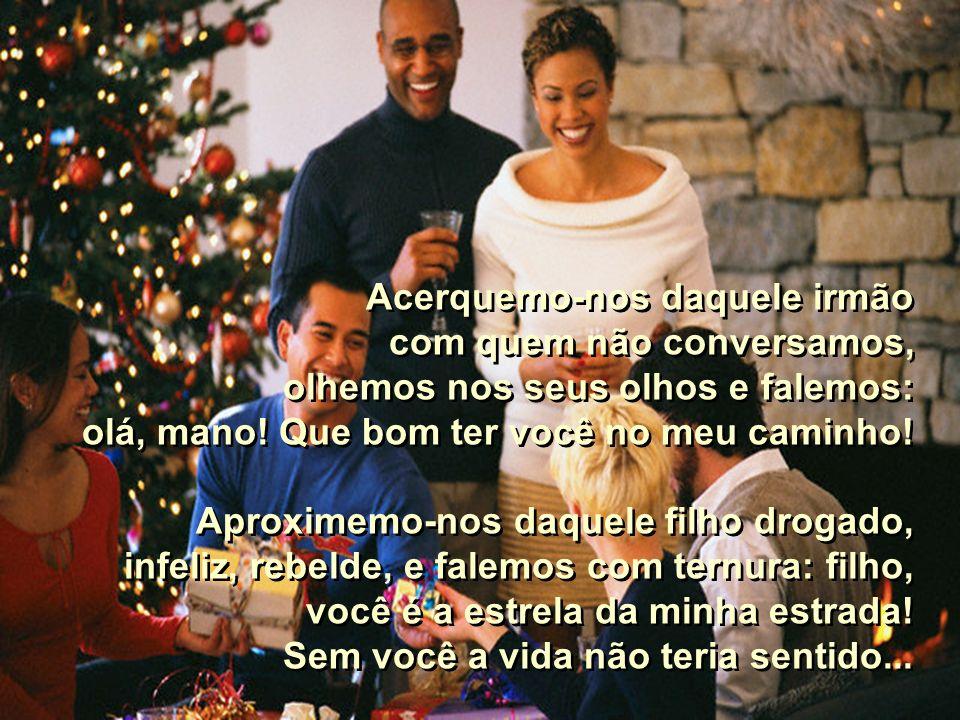 E Natal é tempo de fraternidade, perdão, solidariedade... E porque amanhã é Natal, reunamo-nos todos os que lutamos juntos na alegria e na dor, e que