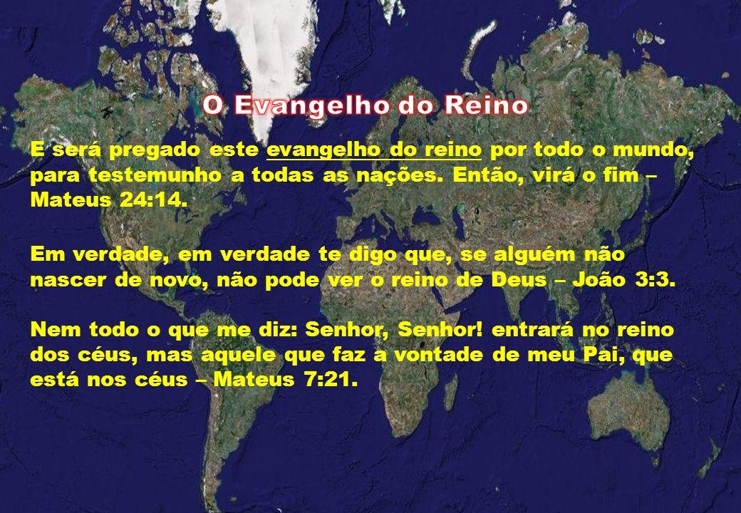 E será pregado este evangelho do reino por todo o mundo, para testemunho a todas as nações. Então, virá o fim – Mateus 24:14. Em verdade, em verdade t