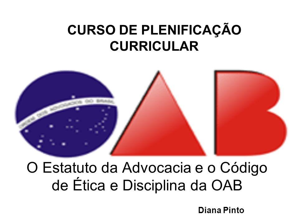 CURSO DE PLENIFICAÇÃO CURRICULAR O Estatuto da Advocacia e o Código de Ética e Disciplina da OAB Diana Pinto