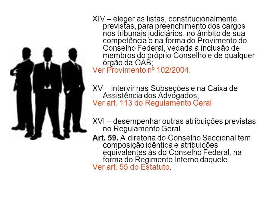 XIV – eleger as listas, constitucionalmente previstas, para preenchimento dos cargos nos tribunais judiciários, no âmbito de sua competência e na form