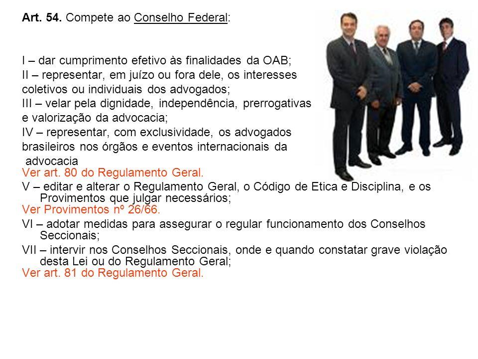 Art. 54. Compete ao Conselho Federal: I – dar cumprimento efetivo às finalidades da OAB; II – representar, em juízo ou fora dele, os interesses coleti