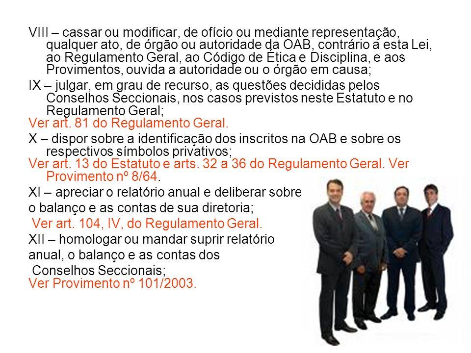 VIII – cassar ou modificar, de ofício ou mediante representação, qualquer ato, de órgão ou autoridade da OAB, contrário a esta Lei, ao Regulamento Ger