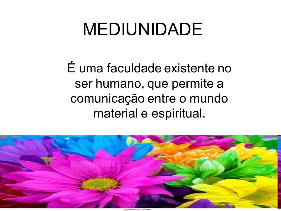 MEDIUNIDADE É uma faculdade existente no ser humano, que permite a comunicação entre o mundo material e espiritual.