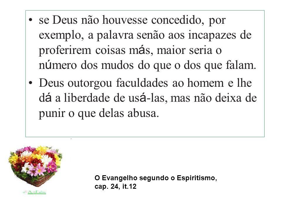O Evangelho segundo o Espiritismo, cap. 24, it.12 Há quem se admire de que, por vezes, a mediunidade seja concedida a pessoas indignas, capazes de a u