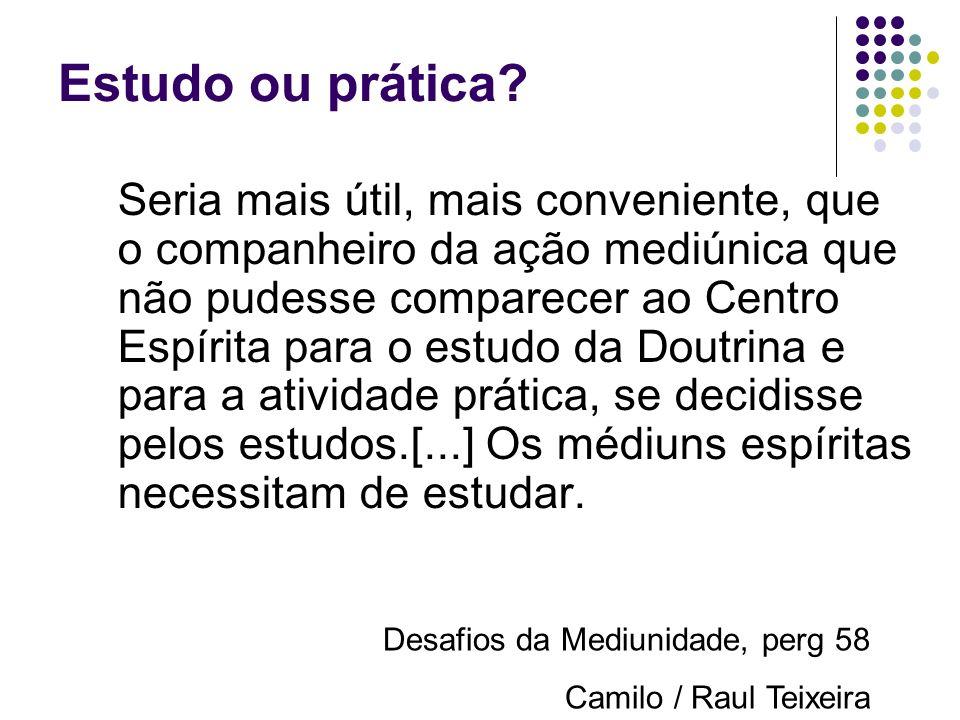 Estudo e Espiritismo Estudar a doutrina, e especificamente a mediunidade [...] é dever inadiável a que se deve submeter todo adepto do Espiritismo e m
