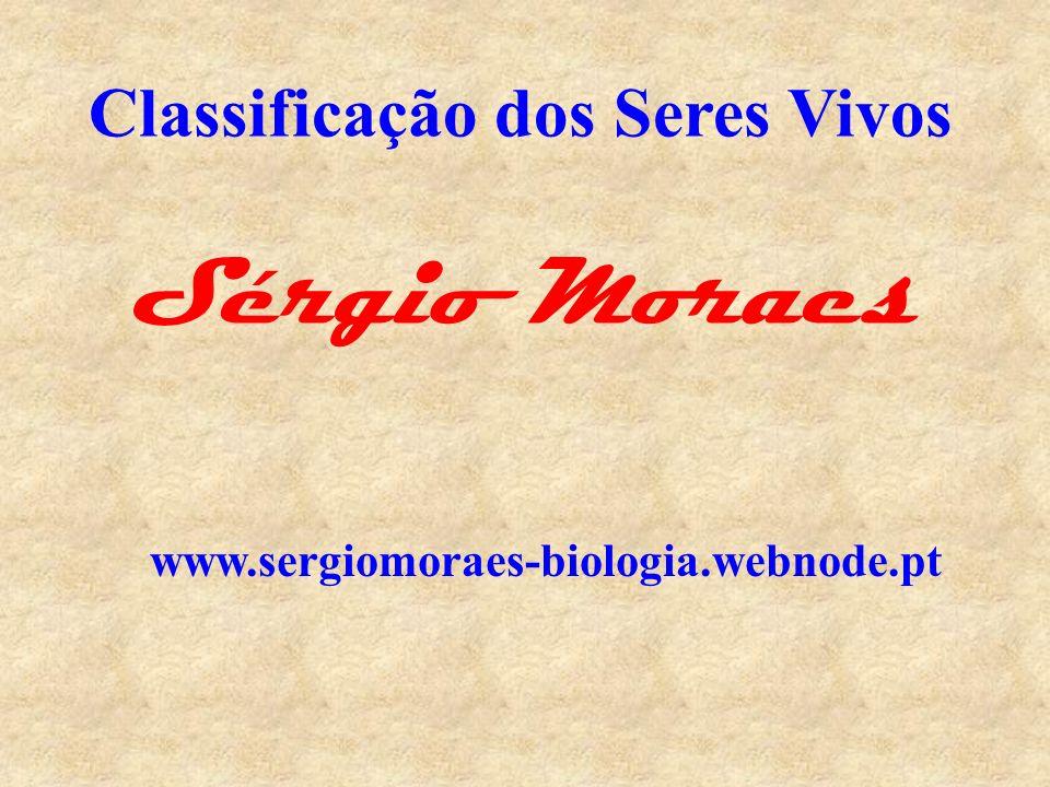 Classificação dos Seres Vivos Sérgio Moraes www.sergiomoraes-biologia.webnode.pt