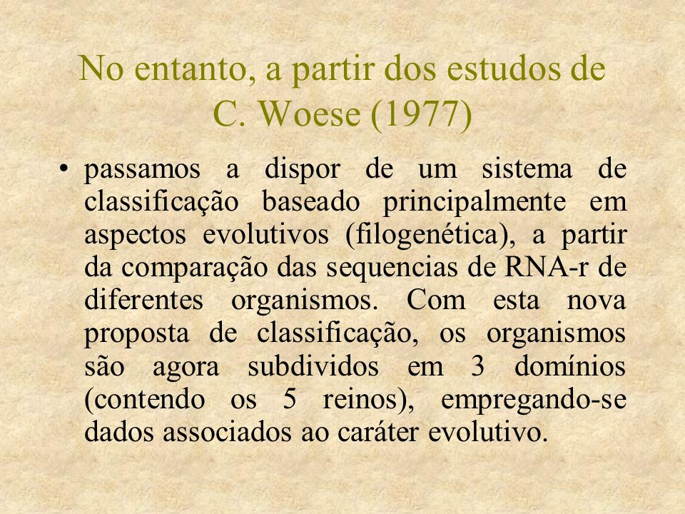 No entanto, a partir dos estudos de C. Woese (1977) passamos a dispor de um sistema de classificação baseado principalmente em aspectos evolutivos (fi