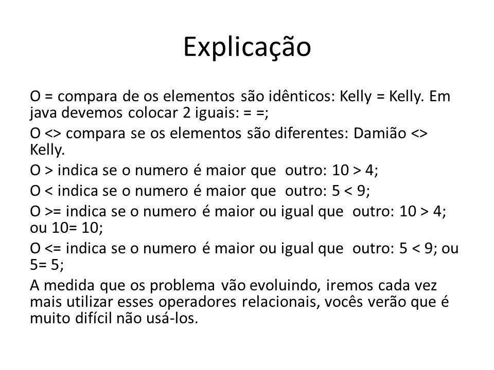 Explicação O = compara de os elementos são idênticos: Kelly = Kelly.