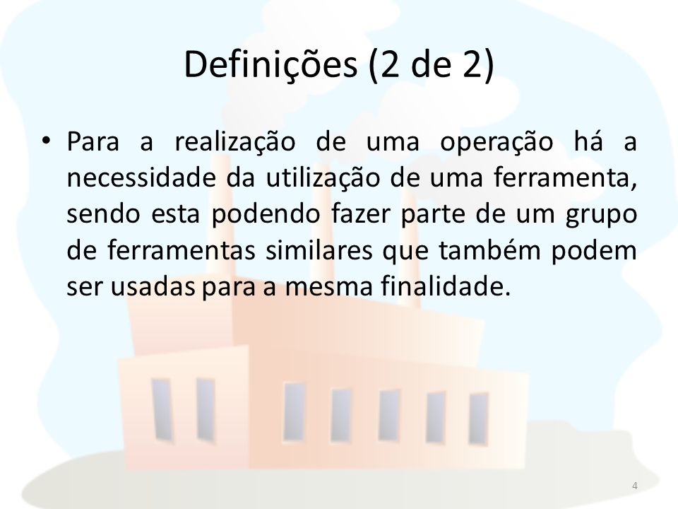 Definições (2 de 2) Para a realização de uma operação há a necessidade da utilização de uma ferramenta, sendo esta podendo fazer parte de um grupo de ferramentas similares que também podem ser usadas para a mesma finalidade.