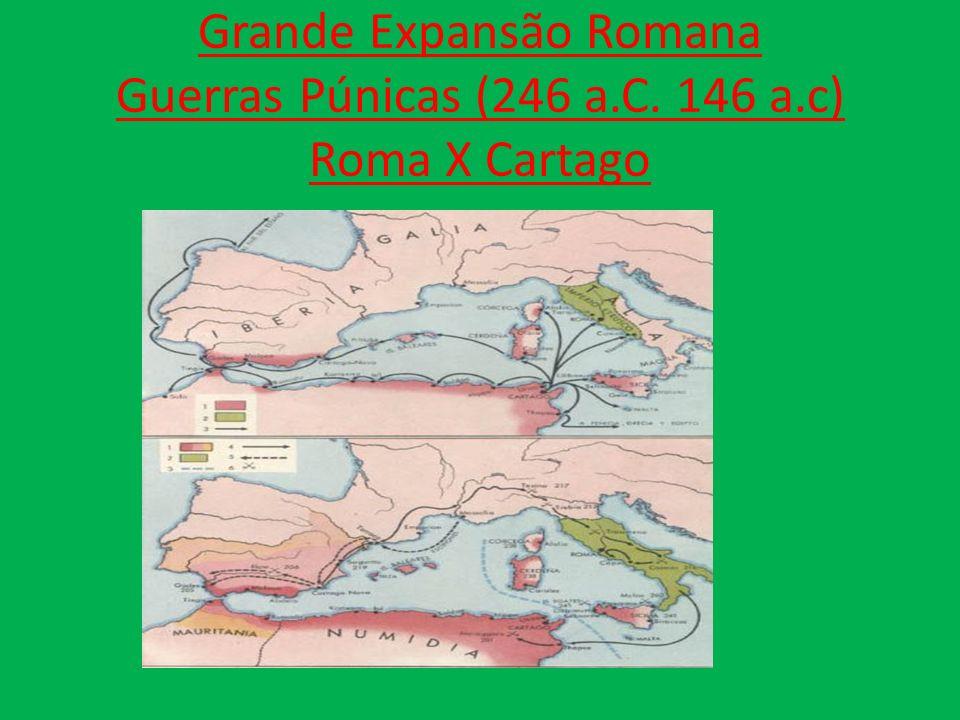 Grande Expansão Romana Guerras Púnicas (246 a.C. 146 a.c) Roma X Cartago