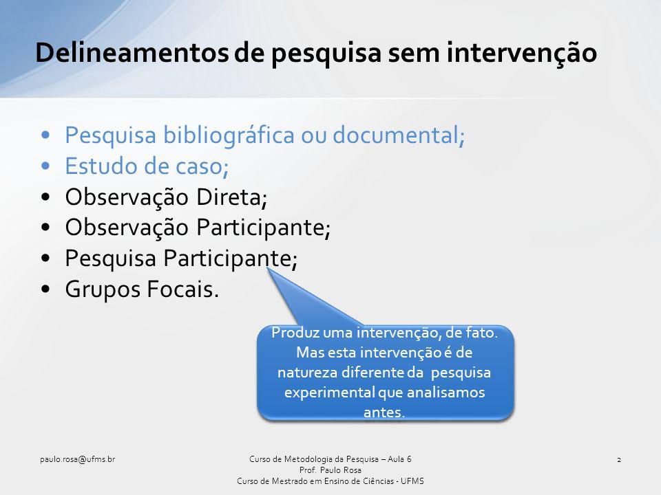 Intermezzo – O Positivismo (cont.) paulo.rosa@ufms.br13Curso de Metodologia da Pesquisa – Aula 6 Prof.