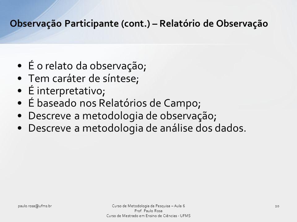 É o relato da observação; Tem caráter de síntese; É interpretativo; É baseado nos Relatórios de Campo; Descreve a metodologia de observação; Descreve a metodologia de análise dos dados.