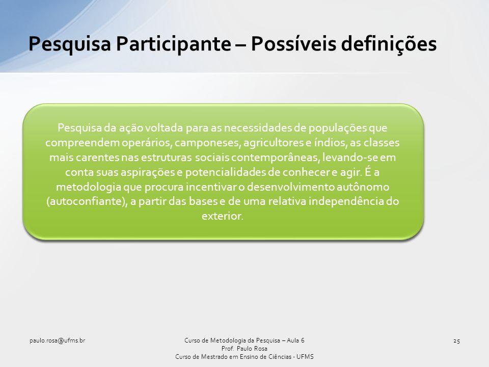 Pesquisa Participante – Possíveis definições paulo.rosa@ufms.br25Curso de Metodologia da Pesquisa – Aula 6 Prof.