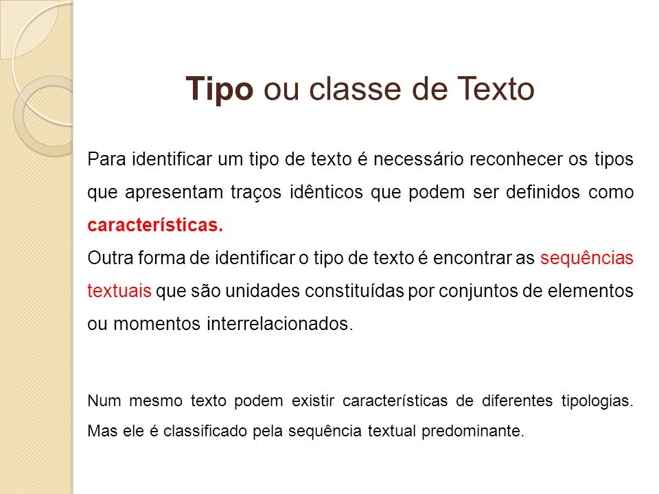 Tipo ou classe de Texto Para identificar um tipo de texto é necessário reconhecer os tipos que apresentam traços idênticos que podem ser definidos com
