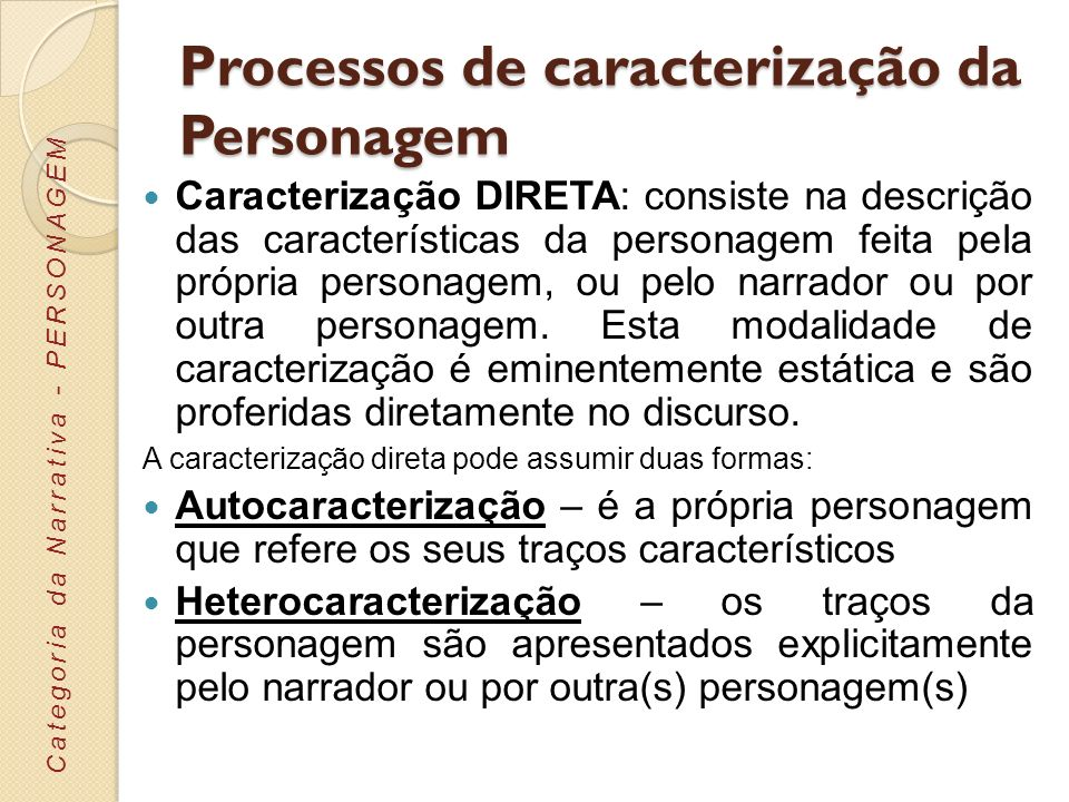 Processos de caracterização da Personagem Caracterização DIRETA: consiste na descrição das características da personagem feita pela própria personagem