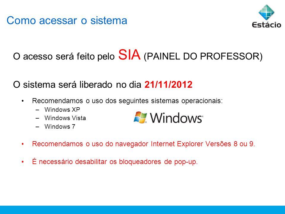 Como acessar o sistema O acesso será feito pelo SIA (PAINEL DO PROFESSOR) O sistema será liberado no dia 21/11/2012 Recomendamos o uso dos seguintes s