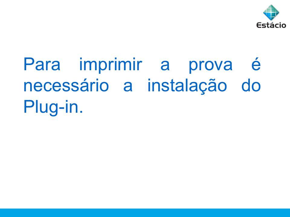 Para imprimir a prova é necessário a instalação do Plug-in.