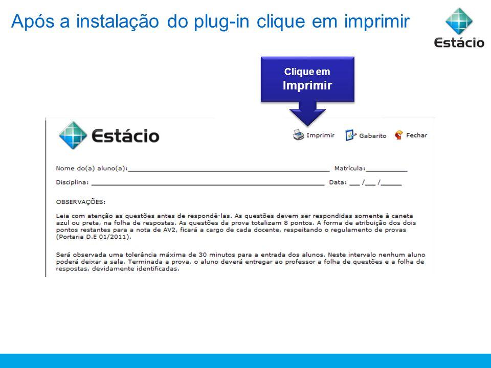 Após a instalação do plug-in clique em imprimir Clique em Imprimir Clique em Imprimir
