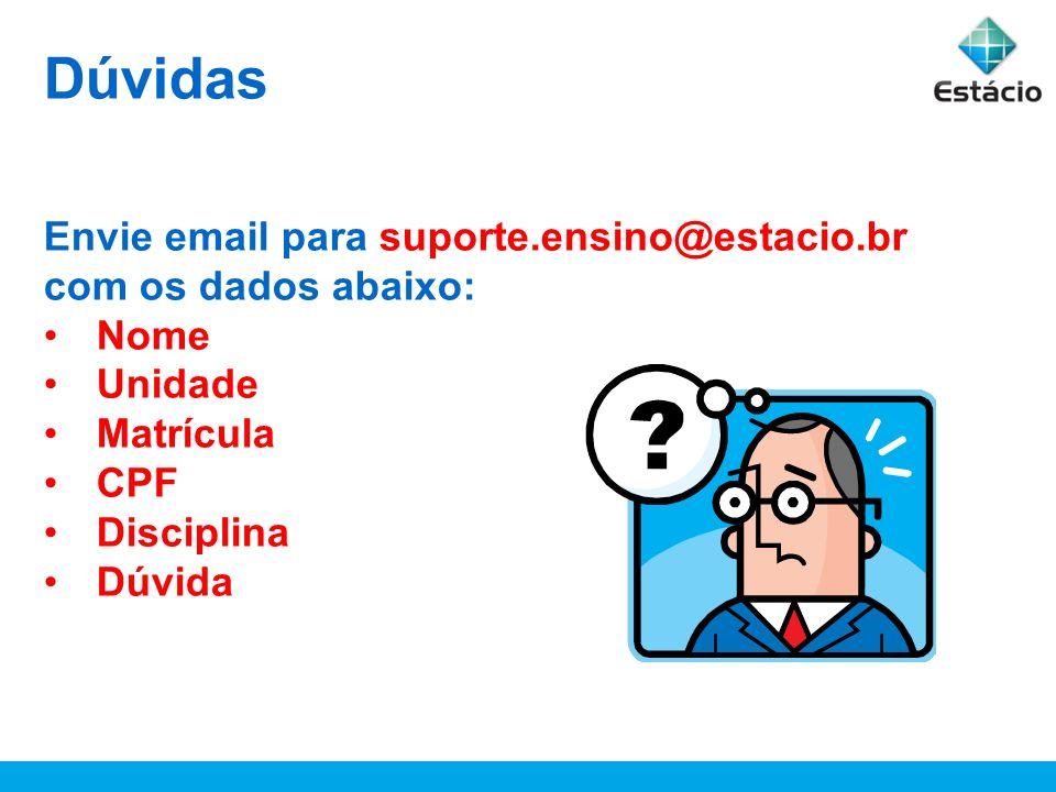 Dúvidas Envie email para suporte.ensino@estacio.br com os dados abaixo: Nome Unidade Matrícula CPF Disciplina Dúvida