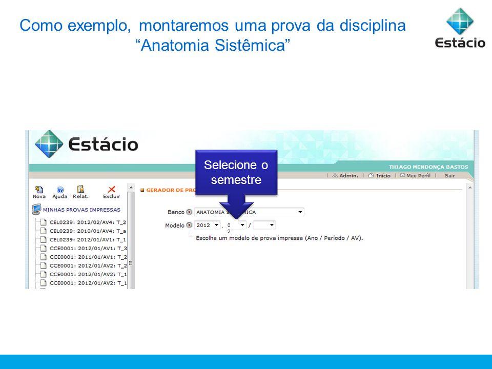 Como exemplo, montaremos uma prova da disciplina Anatomia Sistêmica Selecione a avaliação O modelo deve ser: 2012.02/AV2 02