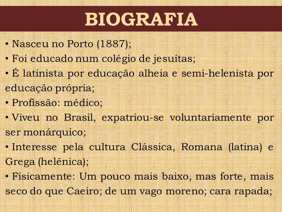 BIOGRAFIA Nasceu no Porto (1887); Foi educado num colégio de jesuítas; É latinista por educação alheia e semi-helenista por educação própria; Profissã