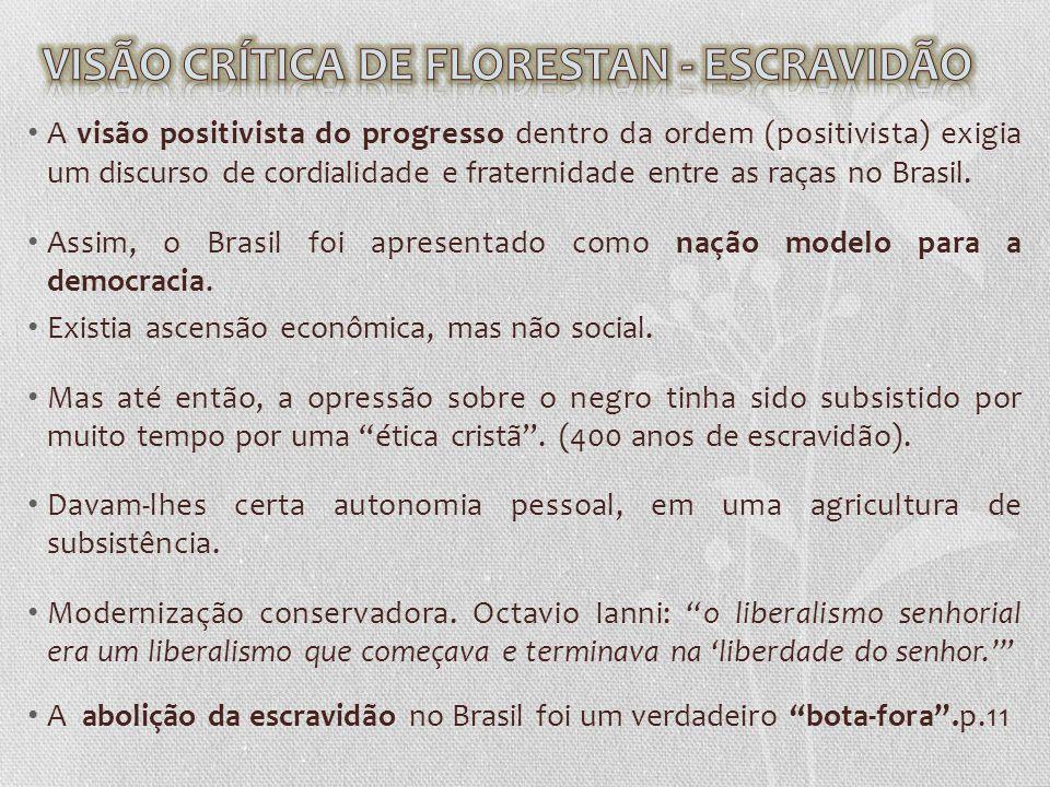 A visão positivista do progresso dentro da ordem (positivista) exigia um discurso de cordialidade e fraternidade entre as raças no Brasil. Assim, o Br