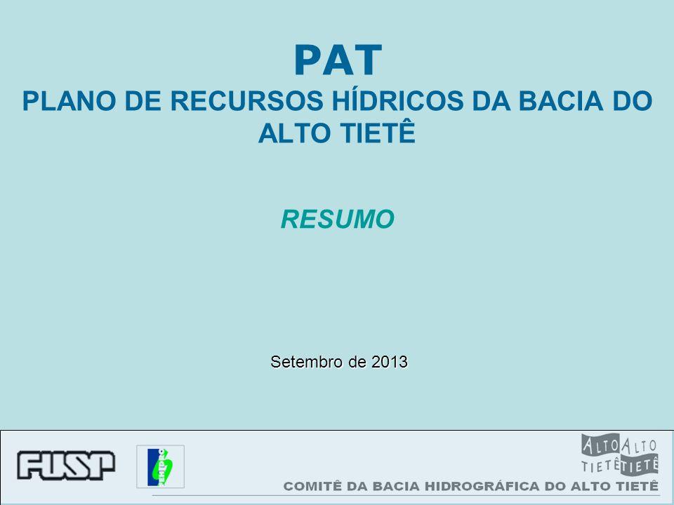 PAT PLANO DE RECURSOS HÍDRICOS DA BACIA DO ALTO TIETÊ Setembro de 2013 RESUMO