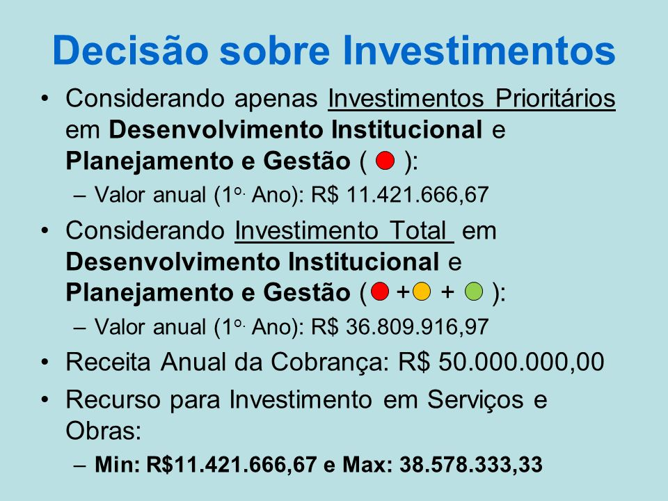 Decisão sobre Investimentos Considerando apenas Investimentos Prioritários em Desenvolvimento Institucional e Planejamento e Gestão ( ): –Valor anual (1 o.