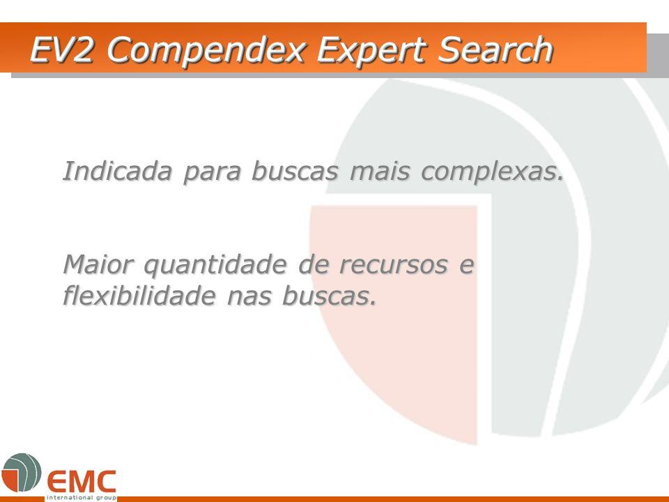 EV2 Compendex Expert Search Indicada para buscas mais complexas. Maior quantidade de recursos e flexibilidade nas buscas.