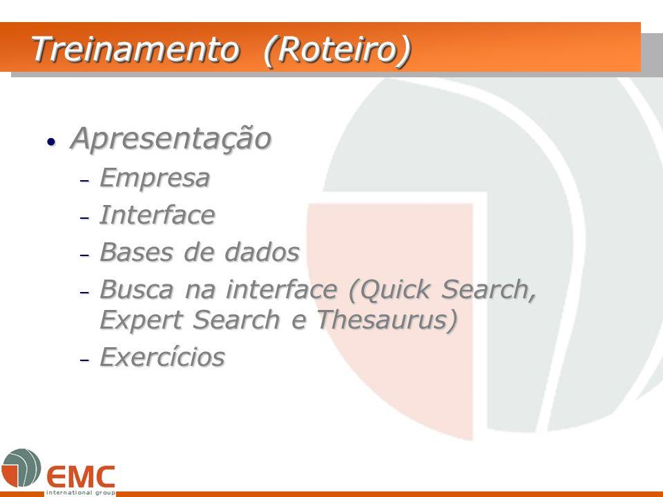 Treinamento (Roteiro) Apresentação Apresentação – Empresa – Interface – Bases de dados – Busca na interface (Quick Search, Expert Search e Thesaurus)