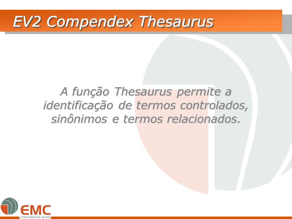EV2 Compendex Thesaurus A função Thesaurus permite a identificação de termos controlados, sinônimos e termos relacionados.