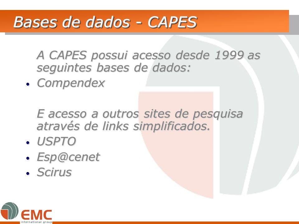 Bases de dados - CAPES A CAPES possui acesso desde 1999 as seguintes bases de dados: Compendex Compendex E acesso a outros sites de pesquisa através d