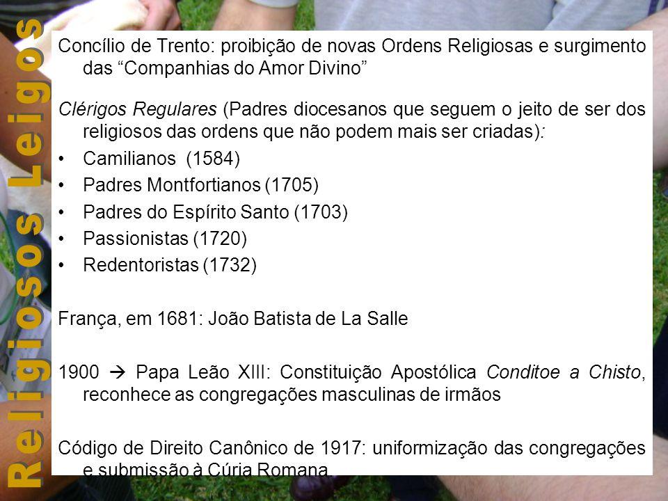Concílio de Trento: proibição de novas Ordens Religiosas e surgimento das Companhias do Amor Divino Clérigos Regulares (Padres diocesanos que seguem o