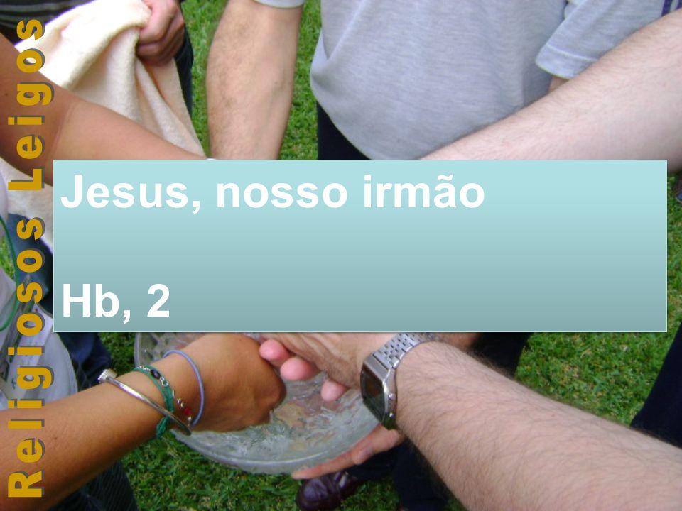 Jesus, nosso irmão Hb, 2 Jesus, nosso irmão Hb, 2