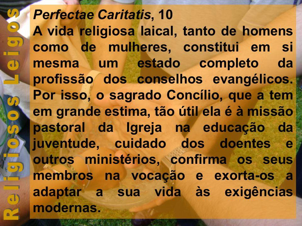 Perfectae Caritatis, 10 A vida religiosa laical, tanto de homens como de mulheres, constitui em si mesma um estado completo da profissão dos conselhos