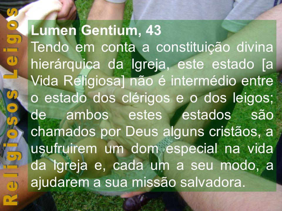Lumen Gentium, 43 Tendo em conta a constituição divina hierárquica da Igreja, este estado [a Vida Religiosa] não é intermédio entre o estado dos cléri