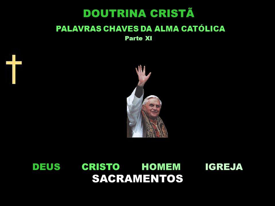 DEUS CRISTO HOMEM IGREJA SACRAMENTOS DOUTRINA CRISTÃ PALAVRAS CHAVES DA ALMA CATÓLICA Parte XI