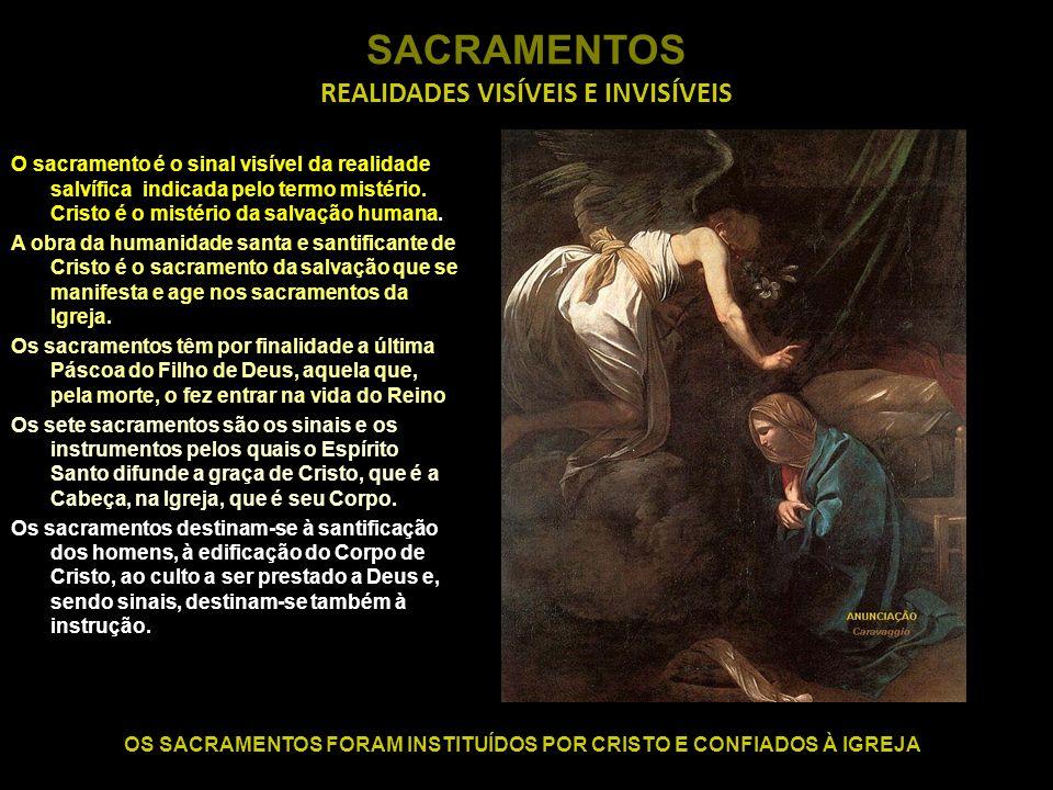SACRAMENTOS REALIDADES VISÍVEIS E INVISÍVEIS O sacramento é o sinal visível da realidade salvífica indicada pelo termo mistério. Cristo é o mistério d
