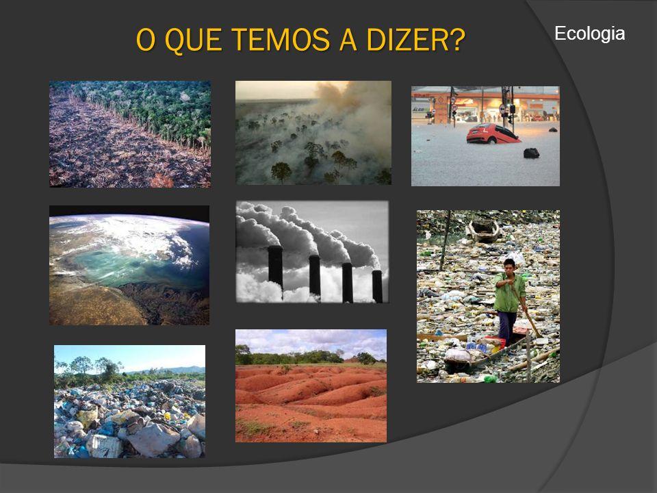 O QUE TEMOS A DIZER? Ecologia