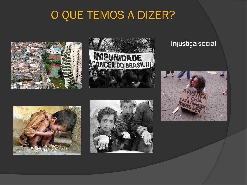 O QUE TEMOS A DIZER? Injustiça social